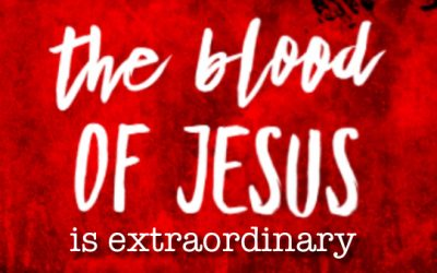 """""""The Blood of Jesus is Extraordinary"""""""