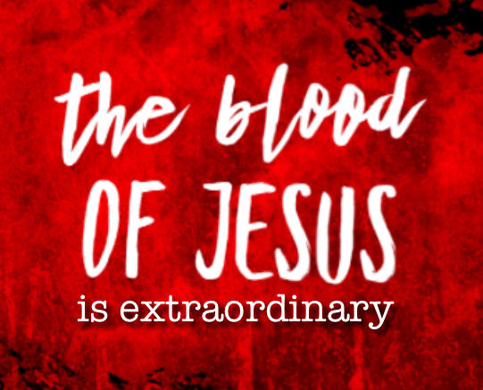 """The Blood of Jesus is Extraordinary"""