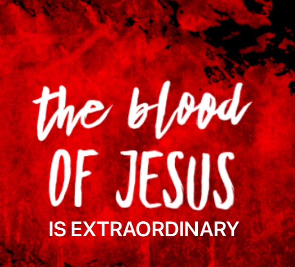 The Blood of Jesus is Extraordinary