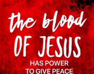 The Blood of Jesus has Power to Give Peace