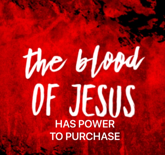 """The Blood of Jesus has Power to Purchase"""