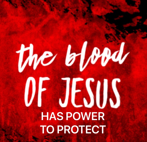 The Blood of Jesus has the Power to Protect