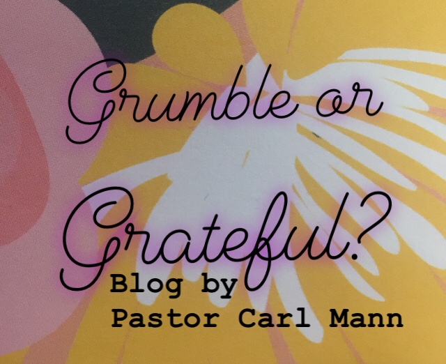 Grumble or Grateful? (Part 3 of 6)