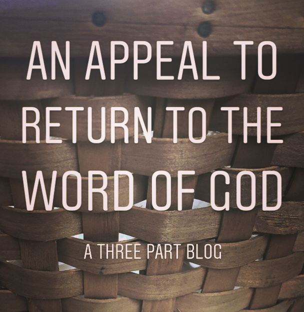 An Appeal to Return to the Word of God (Part 3 of 3)