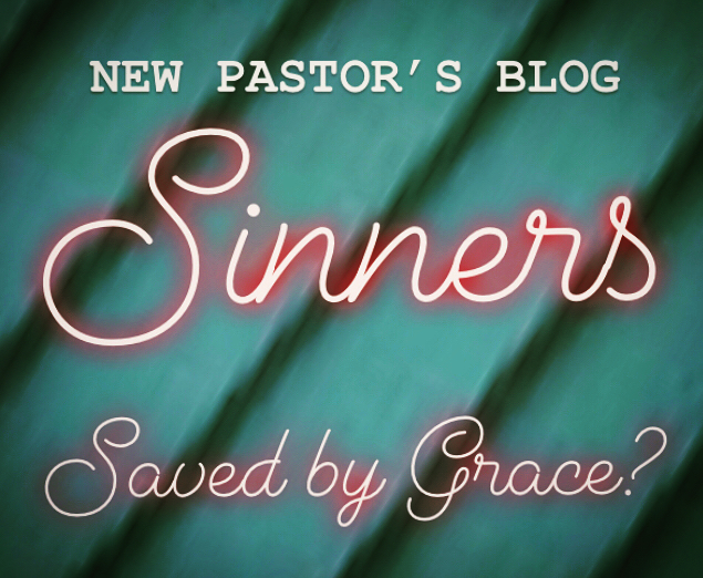 Sinners Saved by Grace? (Part 1 of 4)